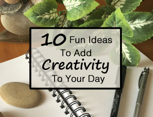 10 Fun Ideas To Add a Little Creativity Into your Day