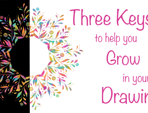 Three Keys To Help You Grow In Your Drawing